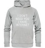I don't need you I have Internet - Premium Unisex Hoodie