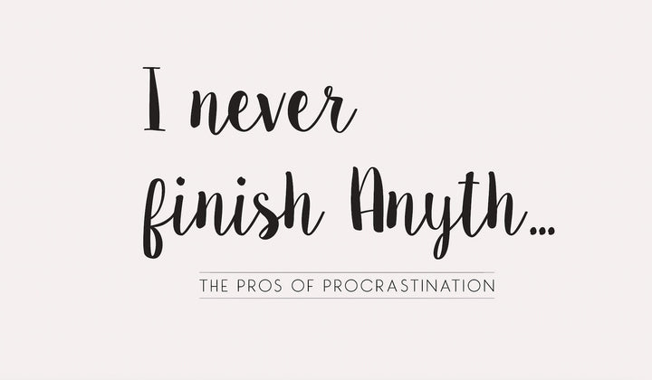 The Pros of Procrastination…