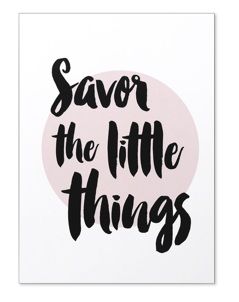 Savor the little things Print