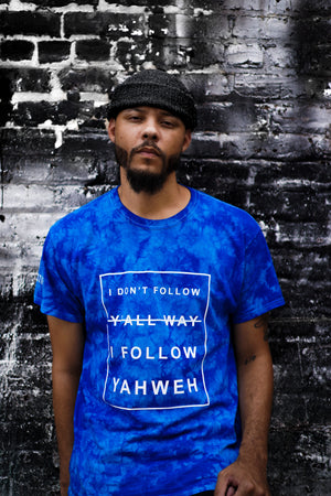I Don't Follow Y'all Way I Follow Yahweh T-Shirt - Blue Tie Dye (Limited Edition)