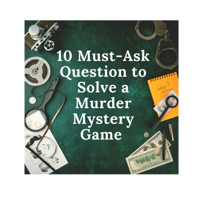 10 Must-Ask Questions to Solve a Murder Mystery Game