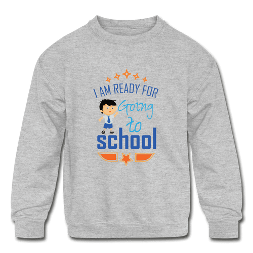 Kids' Crewneck Sweatshirt = I Am Ready For Going To School - heather gray