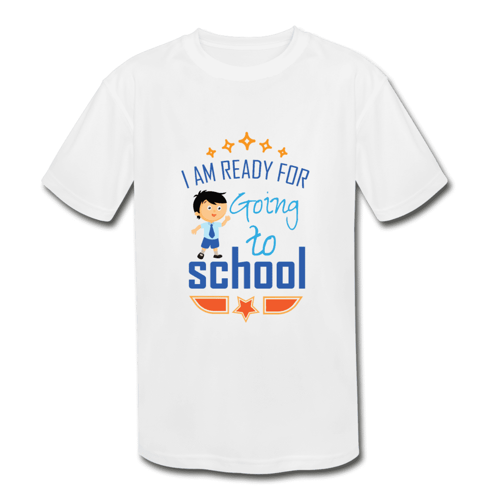 Kids' Moisture Wicking Performance T-Shirt = I Am Ready For Going To School - white