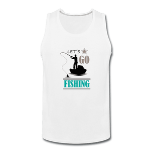 Men's Premium Tank = Let's Go Fishing - white