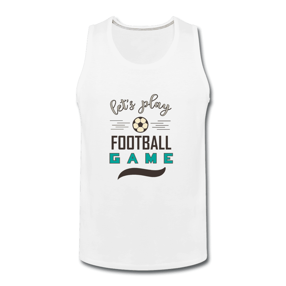 Men's Premium Tank = Let's Play Football Game - white