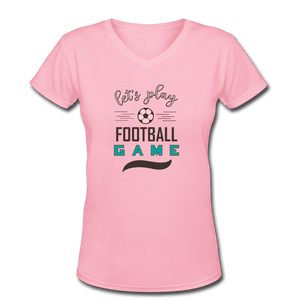 Women's V-Neck T-Shirt = Let's Play Football Game - pink