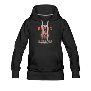 Women's Premium Hoodie = HORSE RIDING IS THE BACON OF HOBBIES - black