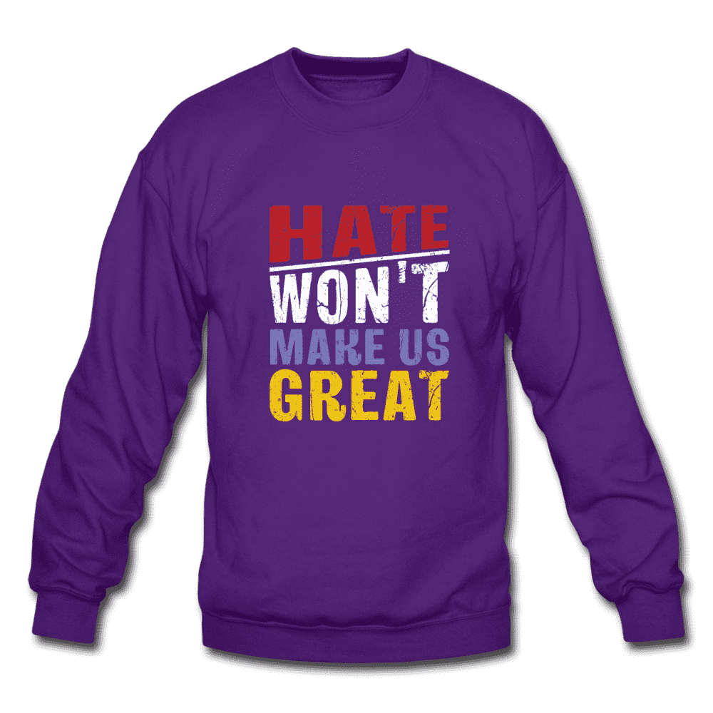 Crewneck Sweatshirt = hate won't make us great - purple
