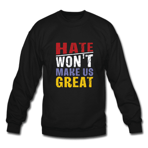 Crewneck Sweatshirt = hate won't make us great - black