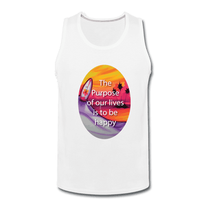 Men's Premium Tank = the purpose of our lives is to be happy - white