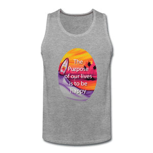 Men's Premium Tank = the purpose of our lives is to be happy - heather gray