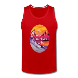 Men's Premium Tank = the purpose of our lives is to be happy - red