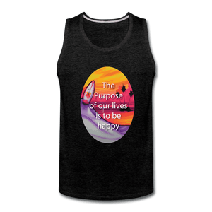 Men's Premium Tank = the purpose of our lives is to be happy - charcoal gray