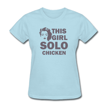 Women's T-Shirt = this girl solo chicken - powder blue