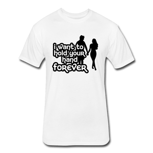 Fitted Cotton/Poly T-Shirt by Next Level = i want to hold your hand forever - white