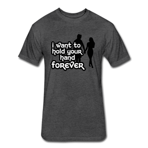 Fitted Cotton/Poly T-Shirt by Next Level = i want to hold your hand forever - heather black