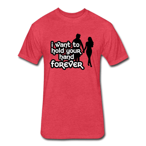 Fitted Cotton/Poly T-Shirt by Next Level = i want to hold your hand forever - heather red