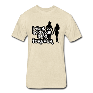 Fitted Cotton/Poly T-Shirt by Next Level = i want to hold your hand forever - heather cream