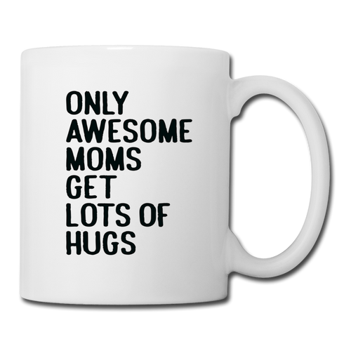 Coffee/Tea Mug Only Awesome Moms Get Lots Of Hugs - white