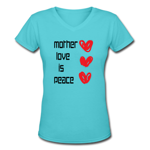 Women's V-Neck T-Shirt Mother Love Is Peace - aqua
