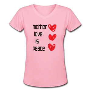 Women's V-Neck T-Shirt Mother Love Is Peace - pink