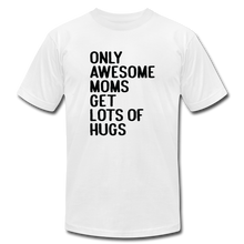 Unisex Jersey T-Shirt by Bella + Canvas Only Awesome Moms Get Lots Of Hug - white