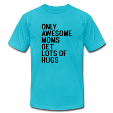 Unisex Jersey T-Shirt by Bella + Canvas Only Awesome Moms Get Lots Of Hug - turquoise