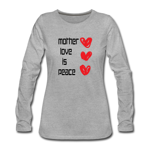 Women's Premium Long Sleeve T-Shirt Mother Love Is Peace - heather gray