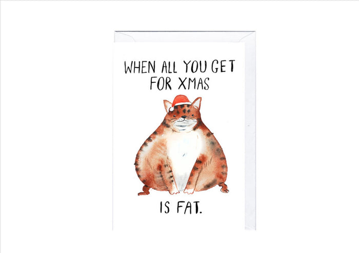 CARD - WHEN ALL YOU GET FOR XMAS IS FAT