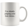 I'm Silently Judging Your Font Choice Mug