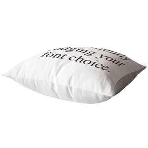 I'm Silently Judging Your Font Choice Pillow