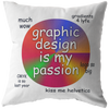 Graphic Design Is My Passion Pillow