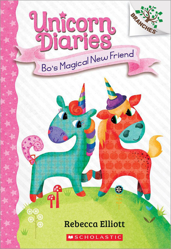 Unicorn Diaries #1: Bo's Magical New Friend