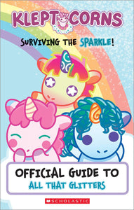 Kleptocorns Official Guide to All That Glitters: Surviving the Sparkle!