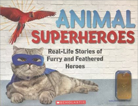 Animal Superheroes: Real-Life Stories of Furry and Feathered Heroes