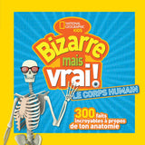National Geographic Kids : Bizarre mais vrai! Le corps humain