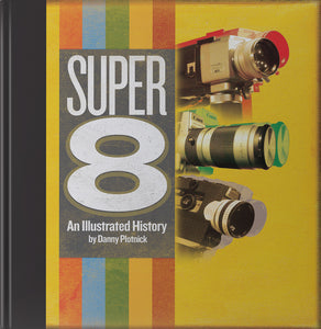 Super-8: An Illustrated History by Danny Plotnick