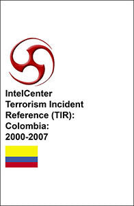 IntelCenter Terrorism Incident Reference (TIR): Colombia: 2000-2007
