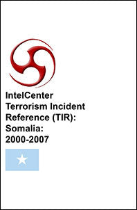 IntelCenter Terrorism Incident Reference (TIR): Somalia: 2000-2007