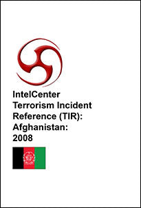 IntelCenter Terrorism Incident Reference (TIR): Afghanistan: 2008