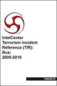 IntelCenter Terrorism Incident Reference (TIR): Bus: 2000-2010 (Targets) Book