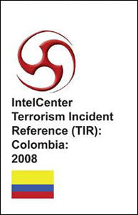 IntelCenter Terrorism Incident Reference (TIR): Colombia: 2008