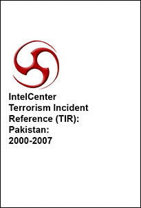 IntelCenter Terrorism Incident Reference (TIR): Pakistan: 2000-2007