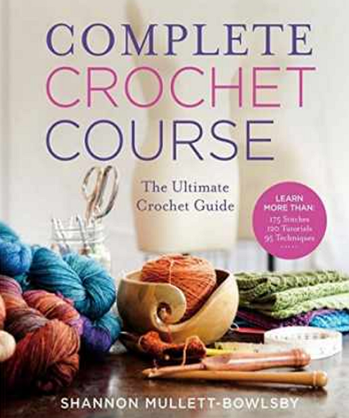 COMPLETE CROCHET COURSE by Shannon Mullett-Bowlsby