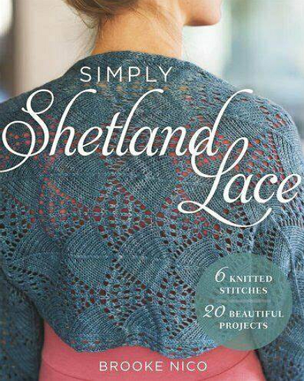 SIMPLY SHETLAND LACE : 6 Knitted Stitches, 20 Beautiful Projects by Brooke Nico