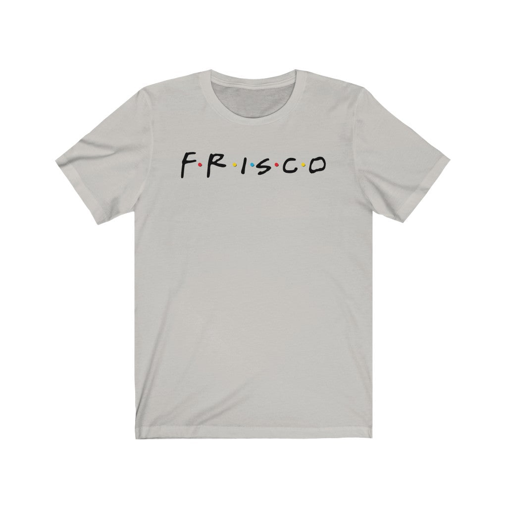 """The One in Frisco"" Unisex T-Shirt"