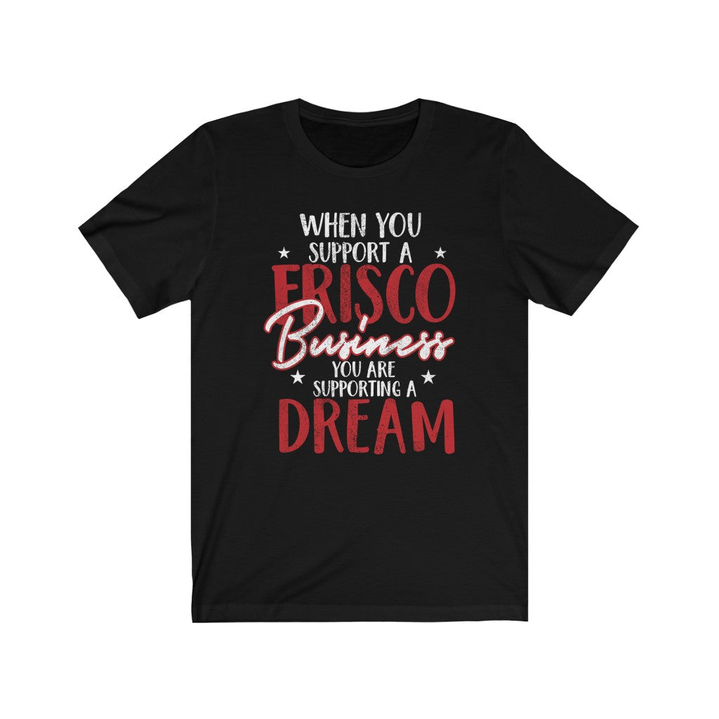 """Supporting a Frisco Dream"" T-Shirt"