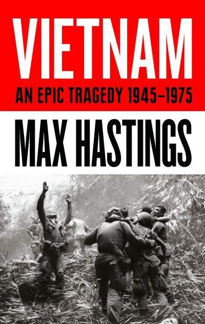 Vietnam An Epic Tragedy 1945-1975