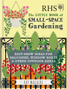 RHS Little Book of Small-Space Gardening: Easy-grow Ideas for Balconies, Window