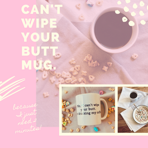Can't Wipe Your Butt Mug